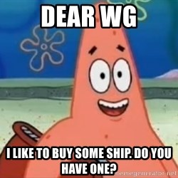 Happily Oblivious Patrick - Dear WG I like to buy some ship. do you have one?