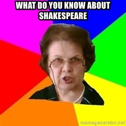 teacher - What do you know about Shakespeare