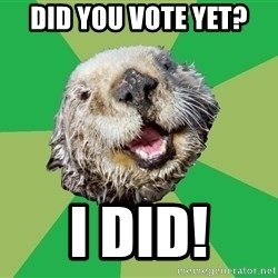 Ocd Otter - Did you vote yet? I did!