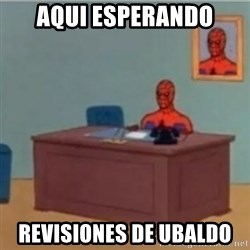 60s spiderman behind desk - Aqui esperando revisiones de ubaldo