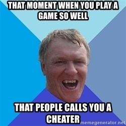 YAAZZ - That moment when you play a game so well That people calls you a cheater