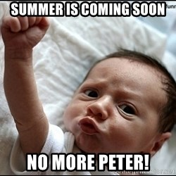 baby fist pump - summer is coming soon no more peter!