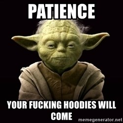 ProYodaAdvice - patience your fucking hoodies will come