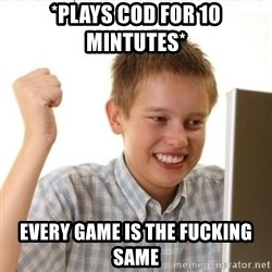 Internet Kid Troll - *plays cod for 10 mintutes* every game is the fucking same