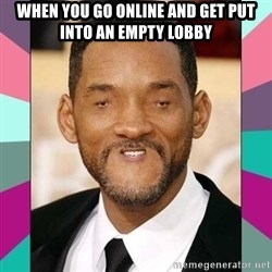 woll smoth - When you go online and get put into an empty lobby