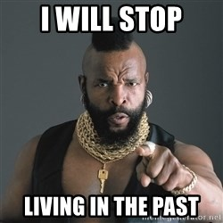Mr T Fool - I will stop Living in the past