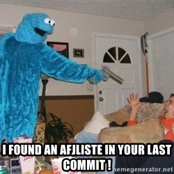 Bad Ass Cookie Monster -  I found an AfjListe in your last commit !