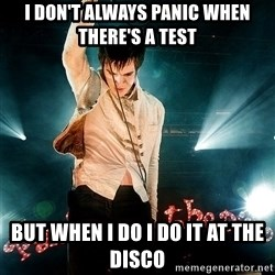 Successful Brendon - i don't always panic when there's a test but when I do I do it at the disco