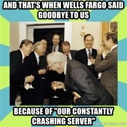 """reagan white house laughing - and that's when Wells Fargo said goodbye to us because of """"our constantly crashing server"""""""