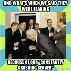 """reagan white house laughing - And what's when WF said they were leaving because of our """"constantly crashing server"""""""