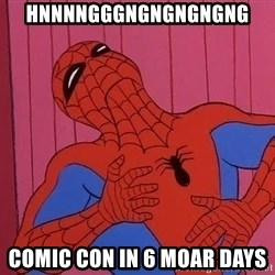Spidermantripping - HNNNNGGGNGNGNGNGNG Comic Con in 6 moar days