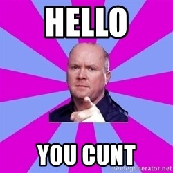 Phil Mitchell - hello you cunt