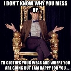 Hipster Doctor Who - i don't know why you mess up th clothes your wear and where you are going but i am happy for you