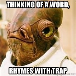 Ackbar - Thinking of a word, rhymes with TRAP