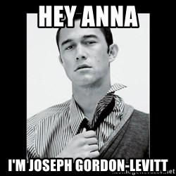 Hey Girl (Joseph Gordon-Levitt) - Hey Anna I'm Joseph Gordon-Levitt