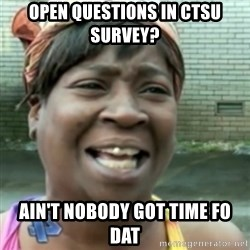 Ain't nobody got time fo dat so - Open questions in CTSU survey? Ain't nobody got time fo dat