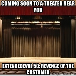 Theatre Madness - COMING SOON TO A THEATER NEAR YOU EXTENDEDEVAL 50: REVENGE OF THE CUSTOMER