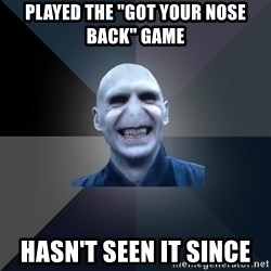 """crazy villain - Played the """"got your nose back"""" Game hasn't seen it since"""