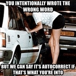 karma whore - You intentionally wrote the wrong word But we can say it's autocorrect if that's what you're into