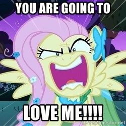 angry-fluttershy - You are going to LOVE ME!!!!