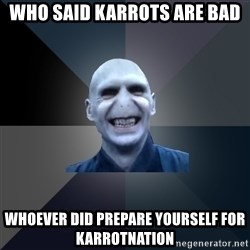 crazy villain - Who said Karrots are bad Whoever did prepare yourself for KarrotNation