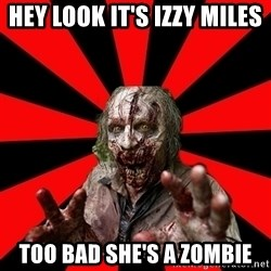 Zombie - Hey look it's Izzy Miles too bad she's a zombie
