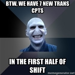 crazy villain - BTW, we have 7 new trans CPTS in the first half of shift