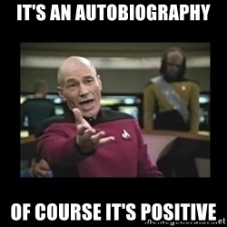 Patrick Stewart 101 - It's an autobiography Of course it's positive