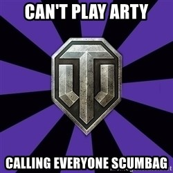World of Tanks - Can't Play Arty Calling Everyone Scumbag