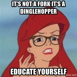 Hipster Ariel- - It's not a fork it's a dinglehopper Educate yourself