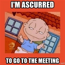 Tommy Pickles - I'm ASCURRED TO GO TO THE MEETING