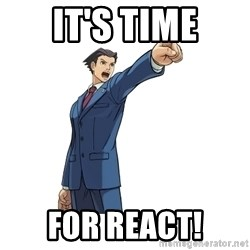 OBJECTION - it's time for react!