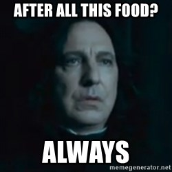 Always Snape - after all this food? always