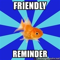 Absentminded Goldfish - Friendly Reminder