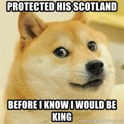 Dogee - protected his scotland before i know i would be king