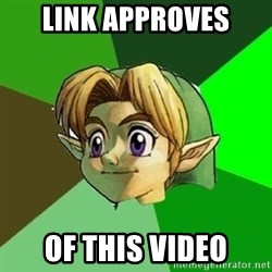 Link - Link Approves Of This Video