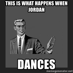kill yourself guy blank - this is what happens when jordan dances
