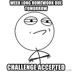 Challenge Accepted HD 1 - week long homework due tomorrow challenge accepted