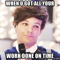 Sassy Louis - when u got all your work done on time