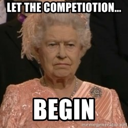 Queen Elizabeth Is Not Impressed  - LET THE COMPETIOTION... BEGIN