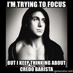 ManarchistRyanGosling - i'm trying to focus But i keep thinking about Credo Barista