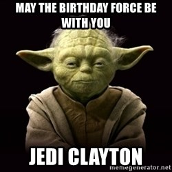 ProYodaAdvice - may the birthday force be with you JEDI CLAYTON