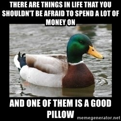 advice mallard - there are things in life that you shouldn't be afraid to spend a lot of money on and one of them is a good pillow