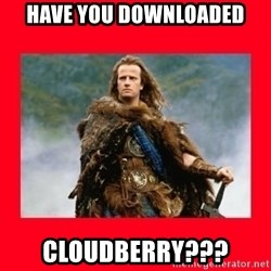 Highlander - Have you downloaded Cloudberry???