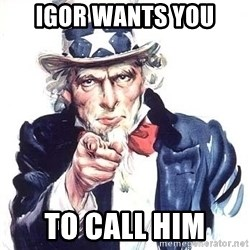 Uncle Sam - Igor wants you To call him