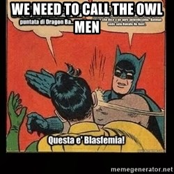 Batman Slap Robin Blasphemy - We need to call the owl men