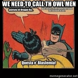 Batman Slap Robin Blasphemy - WE NEED TO CALL TH OWL MEN