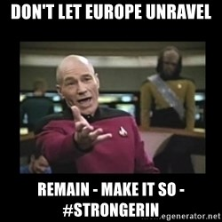 Patrick Stewart 101 - Don't let Europe Unravel Remain - Make it So - #StrongerIN
