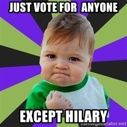 Victory baby meme - just vote for  anyone except hilary