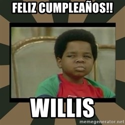 What you talkin' bout Willis  - Feliz cumpleaños!! WILLIS